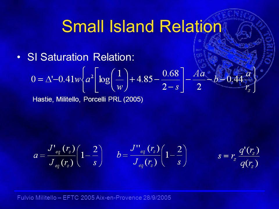 Fulvio Militello – EFTC 2005 Aix-en-Provence 28/9/2005 Small Island Relation SI Saturation Relation: Hastie, Militello, Porcelli PRL (2005)
