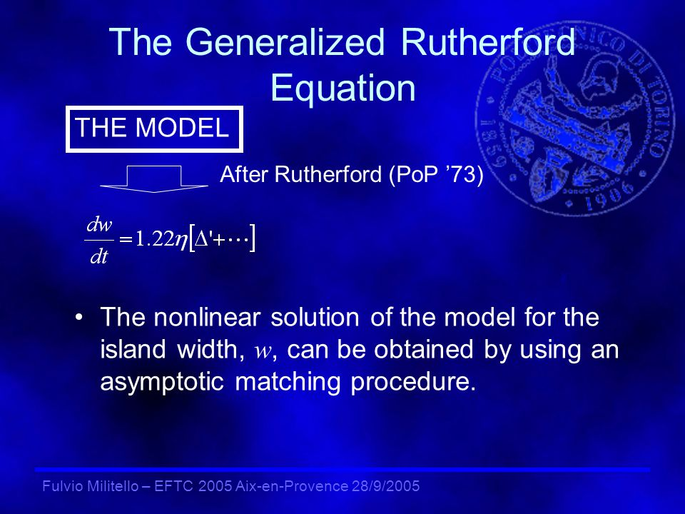 Fulvio Militello – EFTC 2005 Aix-en-Provence 28/9/2005 The Generalized Rutherford Equation Bootstrap current term, drive for the nonlinear instability when <0 Hegna & Callen (92) Fitzpatrick (95)