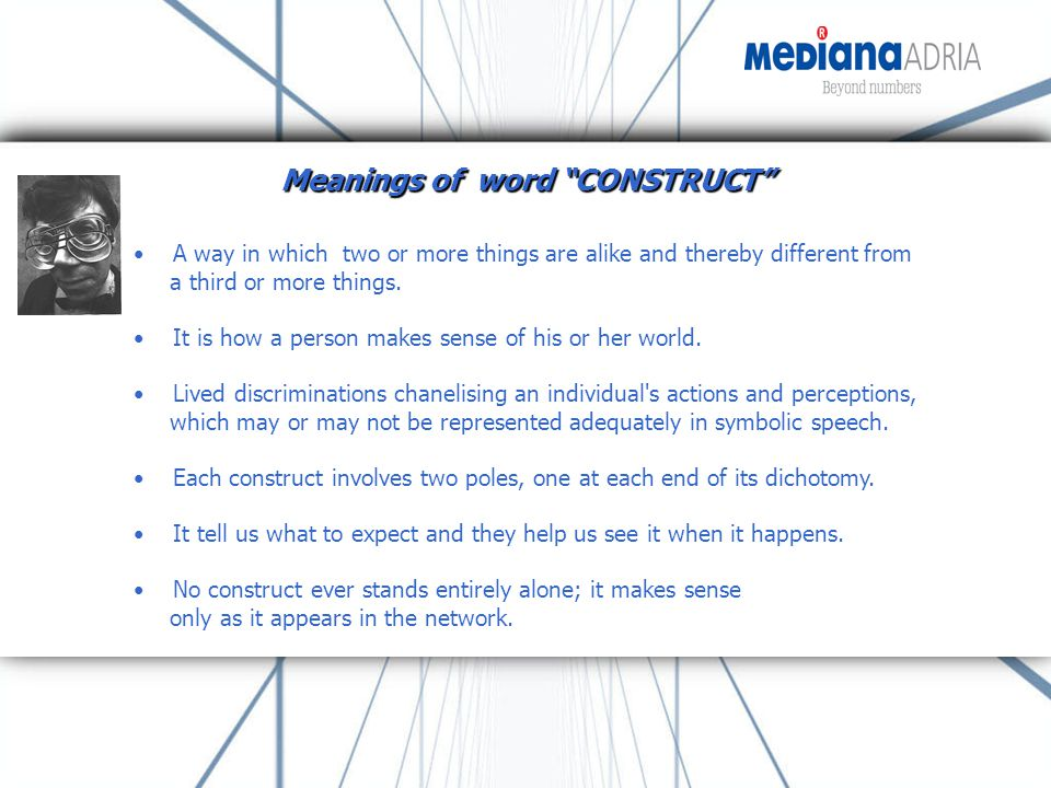 Meanings of word CONSTRUCT A way in which two or more things are alike and thereby different from a third or more things.