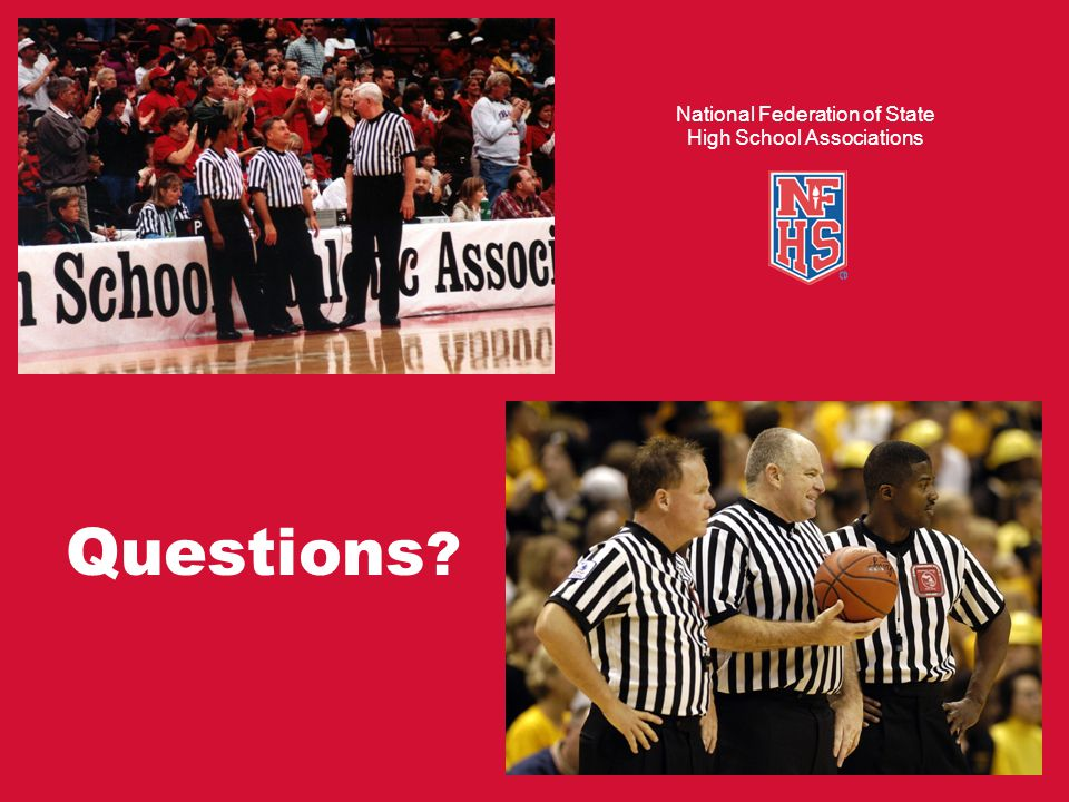 Questions ? National Federation of State High School Associations