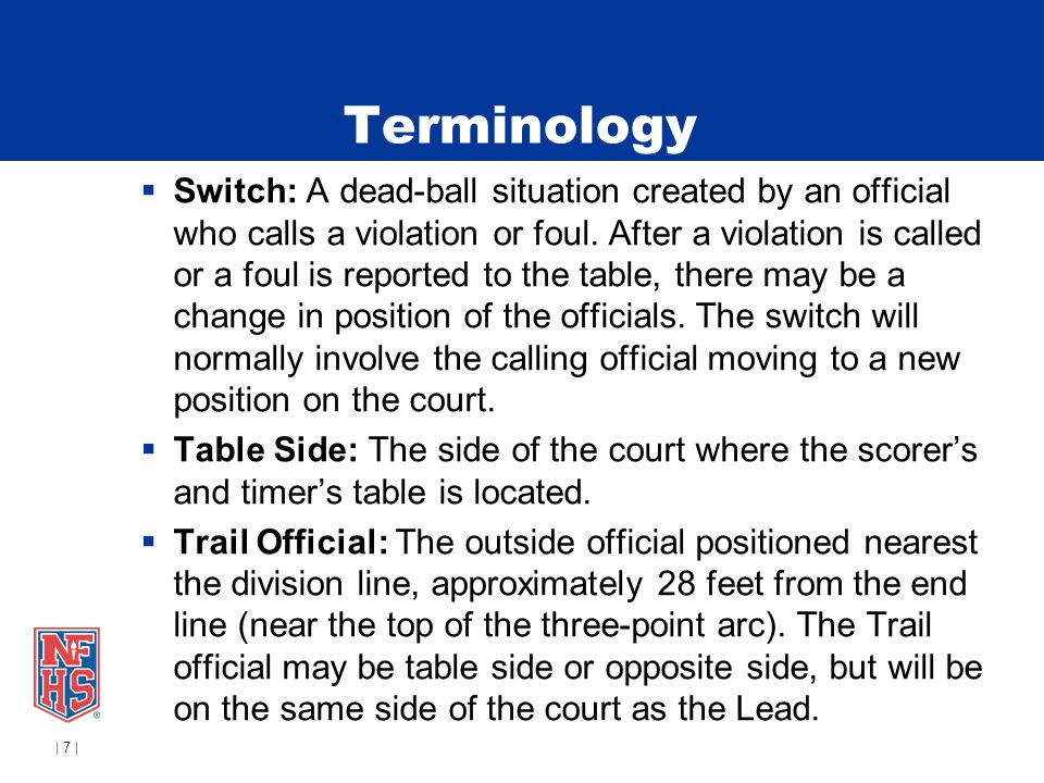 | 7 | Terminology Switch: A dead-ball situation created by an official who calls a violation or foul. After a violation is called or a foul is reporte