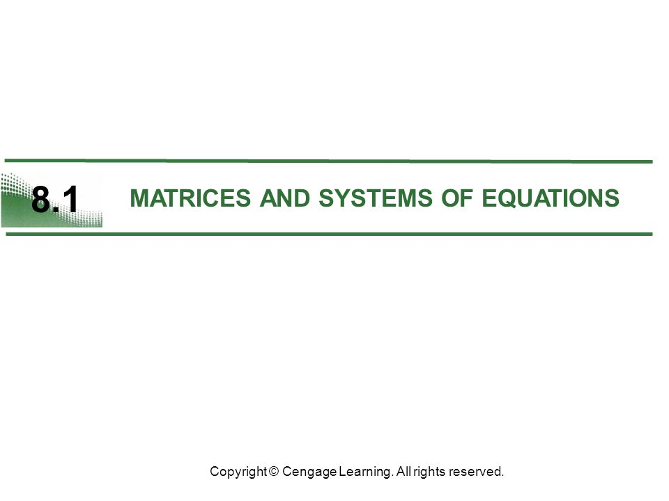 8.1 Copyright © Cengage Learning. All rights reserved. MATRICES AND SYSTEMS OF EQUATIONS