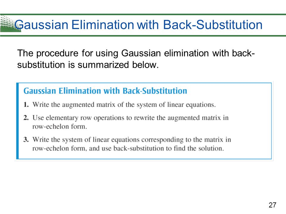 27 Gaussian Elimination with Back-Substitution The procedure for using Gaussian elimination with back- substitution is summarized below.