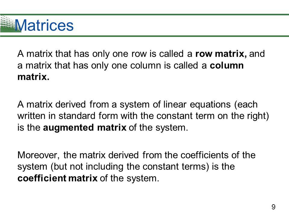 10 Matrices System: x – 4y + 3z = 5 –x + 3y – z = –3 2x – 4z = 6 Augmented Matrix: