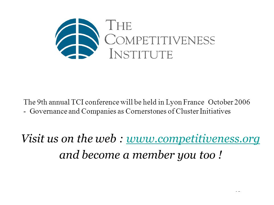 5/27 The 9th annual TCI conference will be held in Lyon France October Governance and Companies as Cornerstones of Cluster Initiatives Visit us on the web :   and become a member you too !
