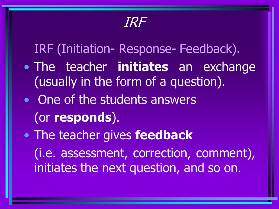 Types of Language Interaction TT- Teacher very active, students only receptive T- Teacher active, students mainly receptive TS- Teacher and students fairly equally active S- Students active, teacher mainly receptive SS- Students very active, teacher only receptive.