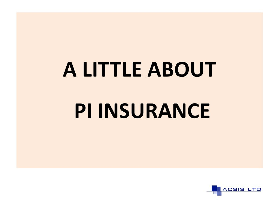 A LITTLE ABOUT PI INSURANCE