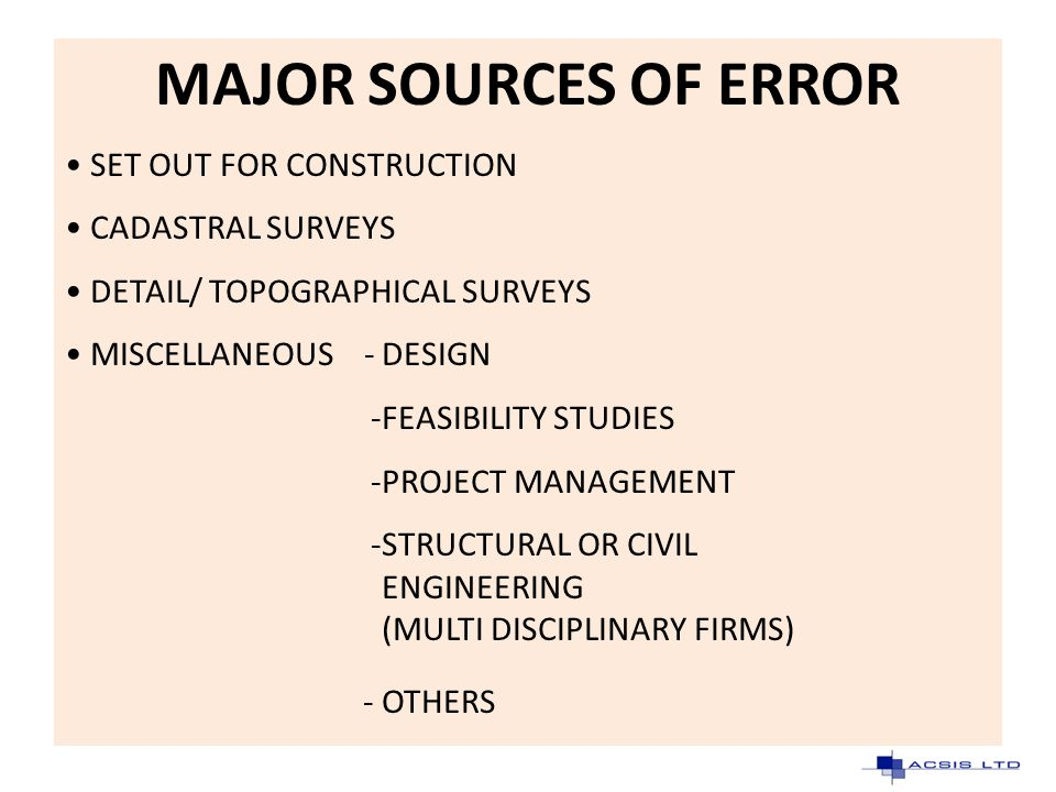 MAJOR SOURCES OF ERROR SET OUT FOR CONSTRUCTION CADASTRAL SURVEYS DETAIL/ TOPOGRAPHICAL SURVEYS MISCELLANEOUS -DESIGN -FEASIBILITY STUDIES -PROJECT MA