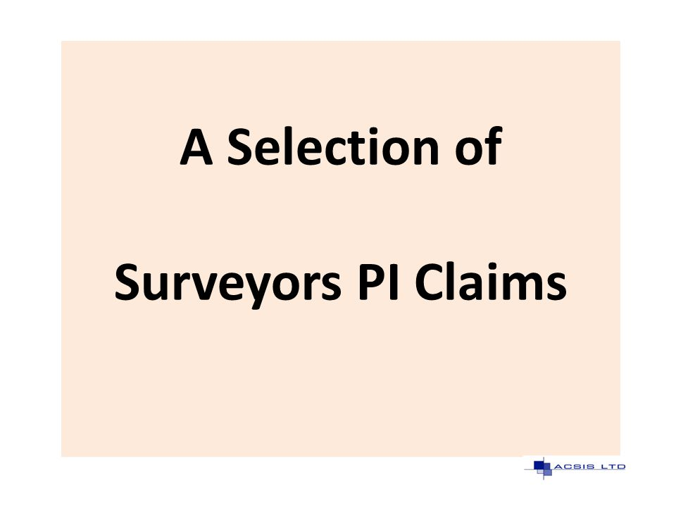 A Selection of Surveyors PI Claims
