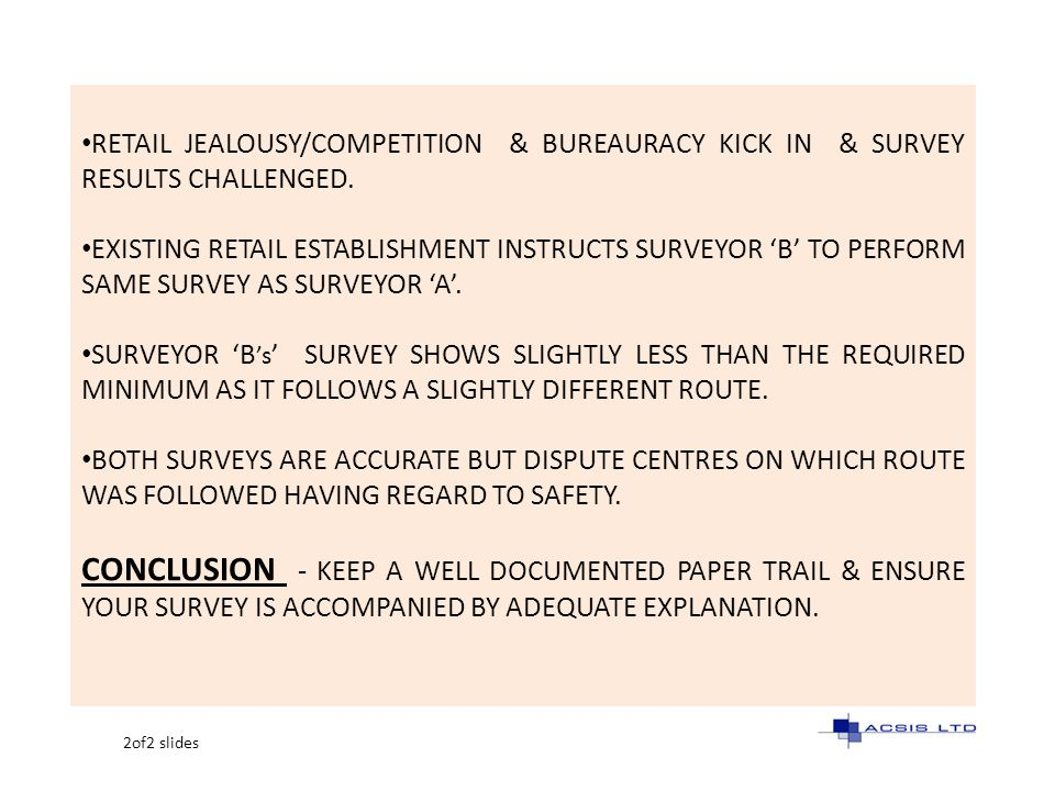 RETAIL JEALOUSY/COMPETITION & BUREAURACY KICK IN & SURVEY RESULTS CHALLENGED. EXISTING RETAIL ESTABLISHMENT INSTRUCTS SURVEYOR B TO PERFORM SAME SURVE