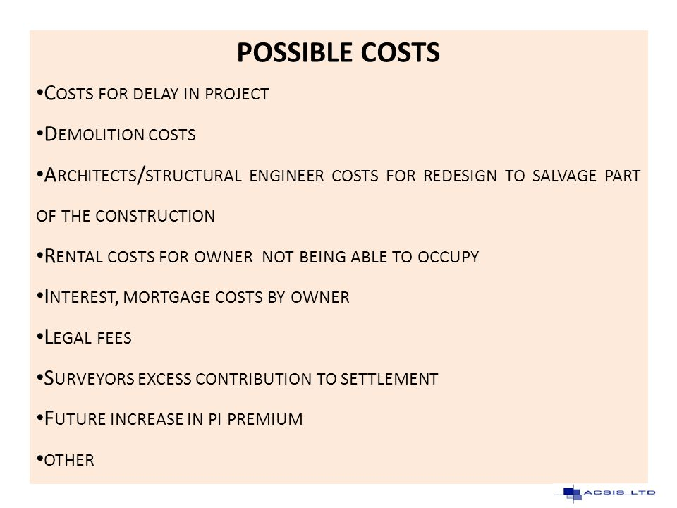 POSSIBLE COSTS C OSTS FOR DELAY IN PROJECT D EMOLITION COSTS A RCHITECTS / STRUCTURAL ENGINEER COSTS FOR REDESIGN TO SALVAGE PART OF THE CONSTRUCTION