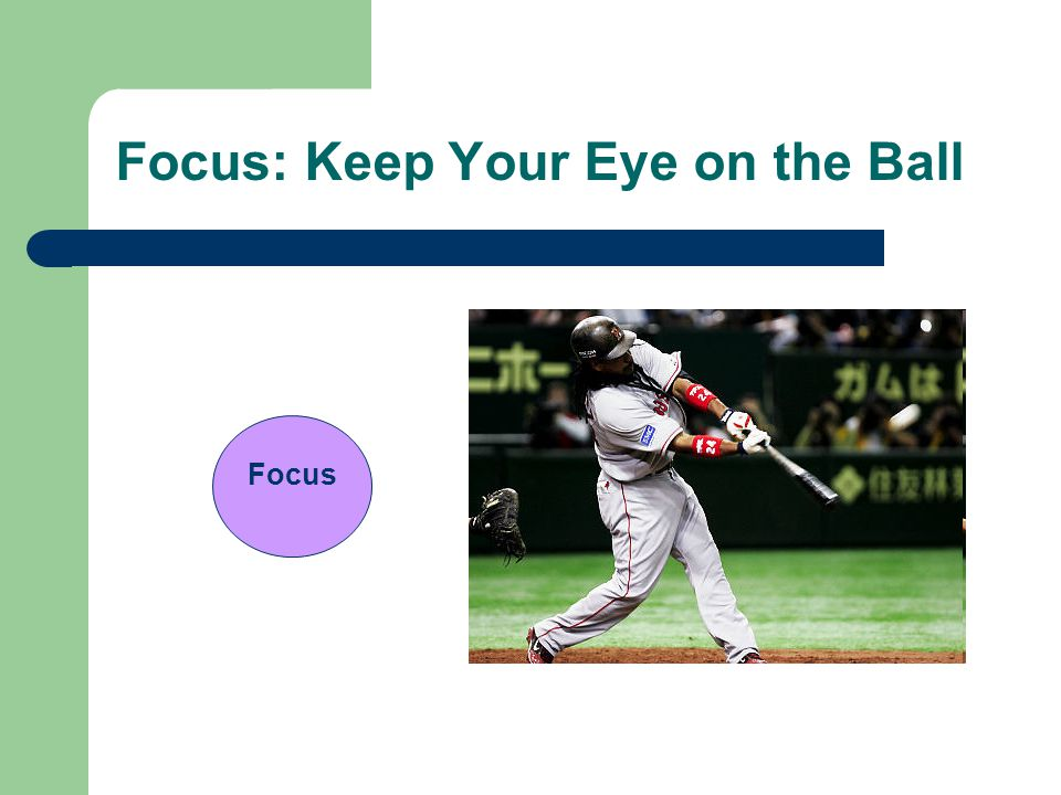 Focus: Keep Your Eye on the Ball Focus