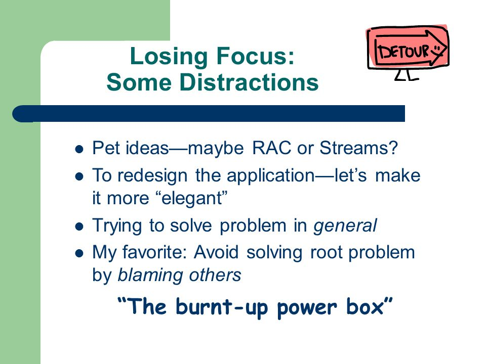 Losing Focus: Some Distractions Pet ideasmaybe RAC or Streams.