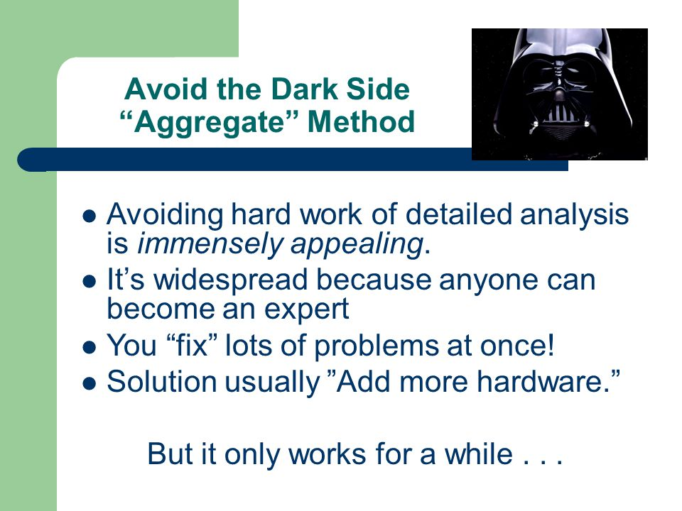 Avoid the Dark Side Aggregate Method Avoiding hard work of detailed analysis is immensely appealing.