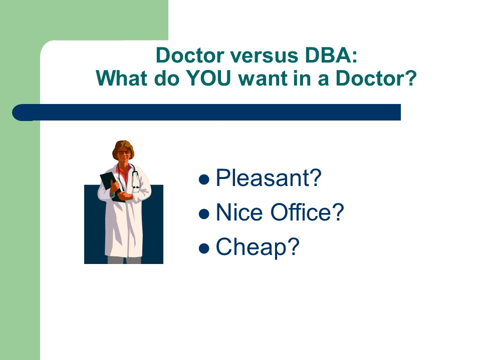 Doctor versus DBA: What do YOU want in a Doctor Pleasant Nice Office Cheap