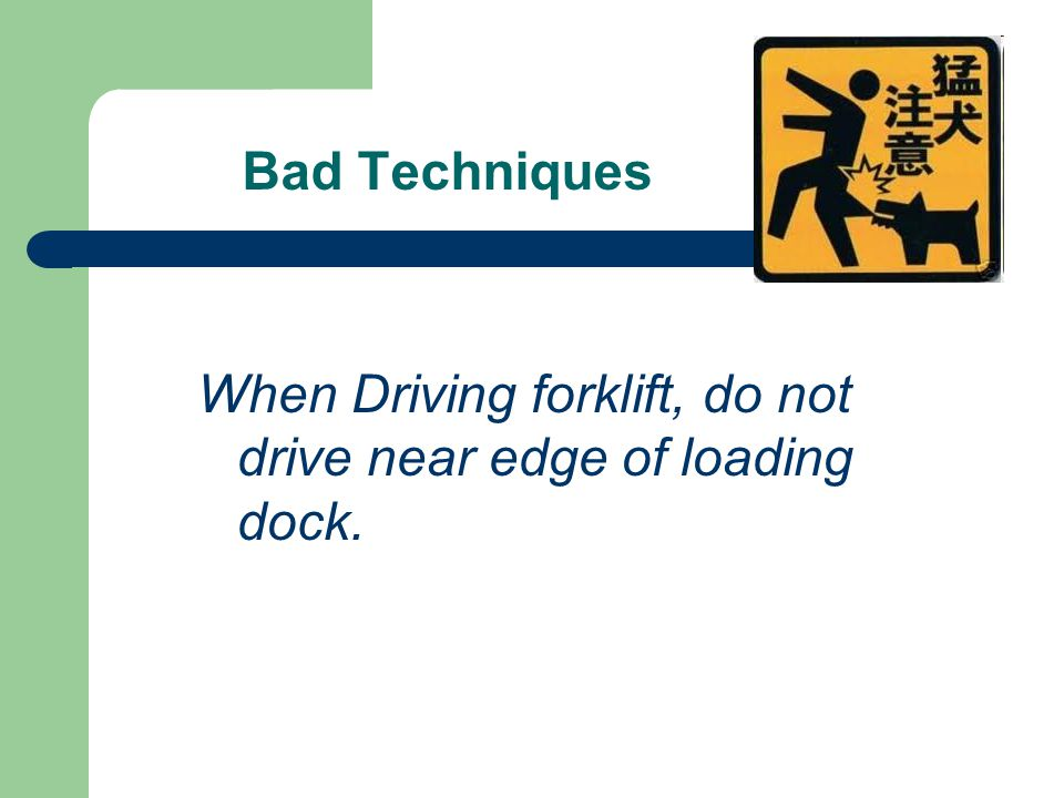 Bad Techniques When Driving forklift, do not drive near edge of loading dock.