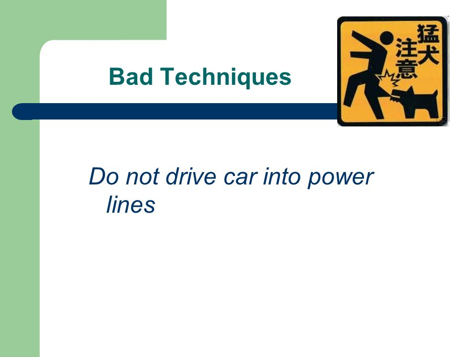 Bad Techniques Do not drive car into power lines