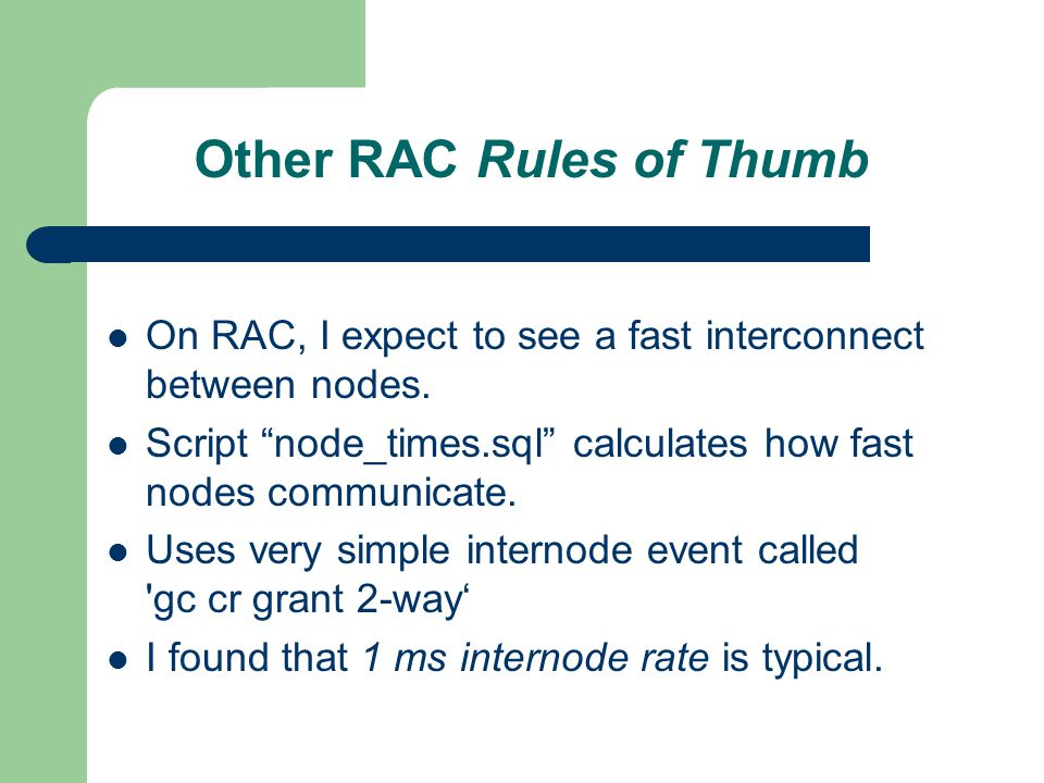 Other RAC Rules of Thumb On RAC, I expect to see a fast interconnect between nodes.