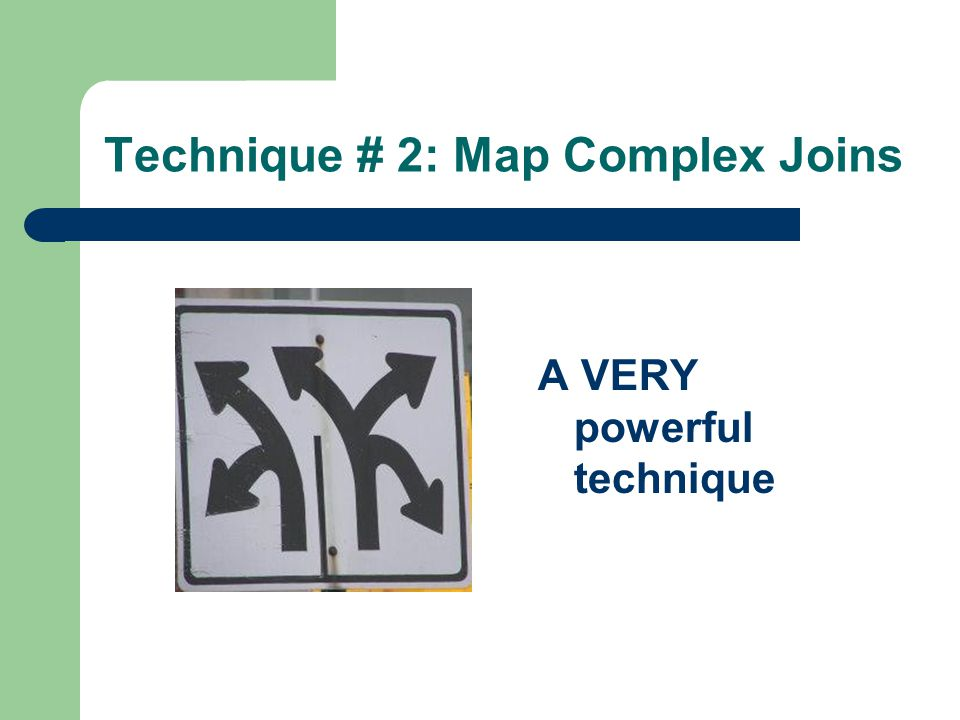 Technique # 2: Map Complex Joins A VERY powerful technique