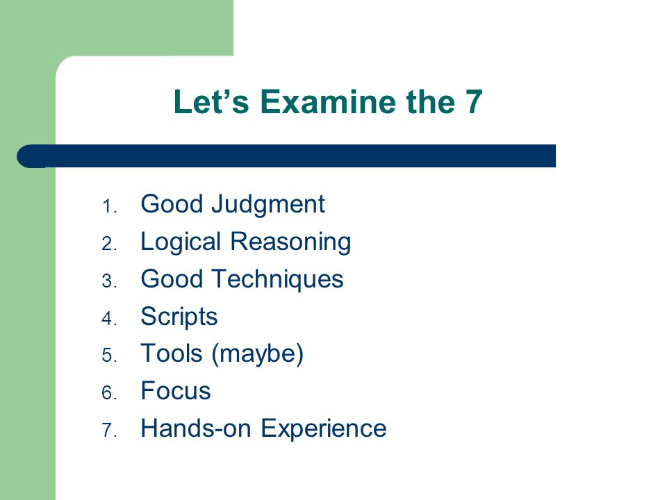 Lets Examine the 7 1. Good Judgment 2. Logical Reasoning 3.