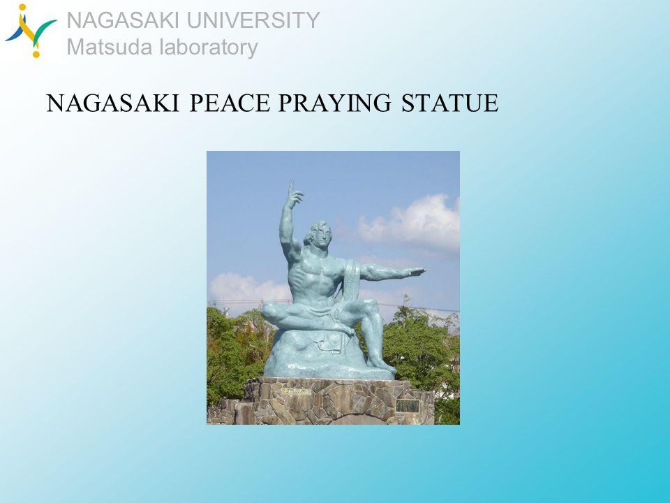 NAGASAKI UNIVERSITY Matsuda laboratory NAGASAKI PEACE PRAYING STATUE
