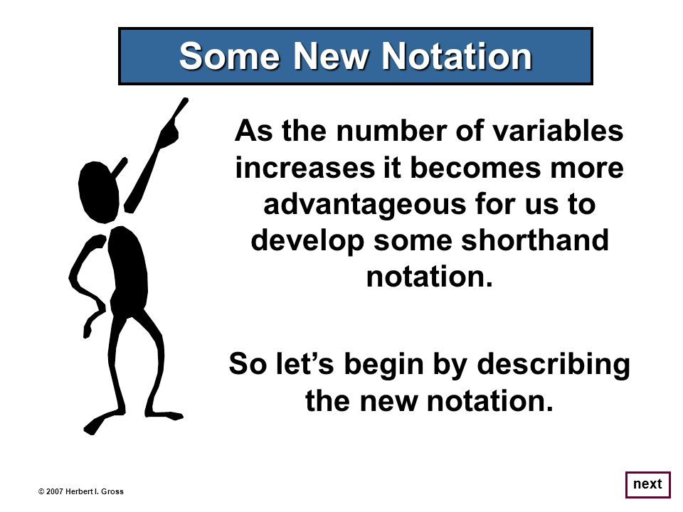© 2007 Herbert I. Gross As the number of variables increases it becomes more advantageous for us to develop some shorthand notation. So lets begin by
