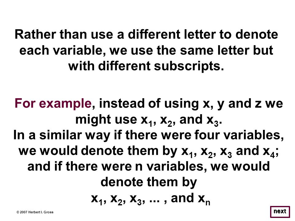 © 2007 Herbert I. Gross Rather than use a different letter to denote each variable, we use the same letter but with different subscripts. next For exa