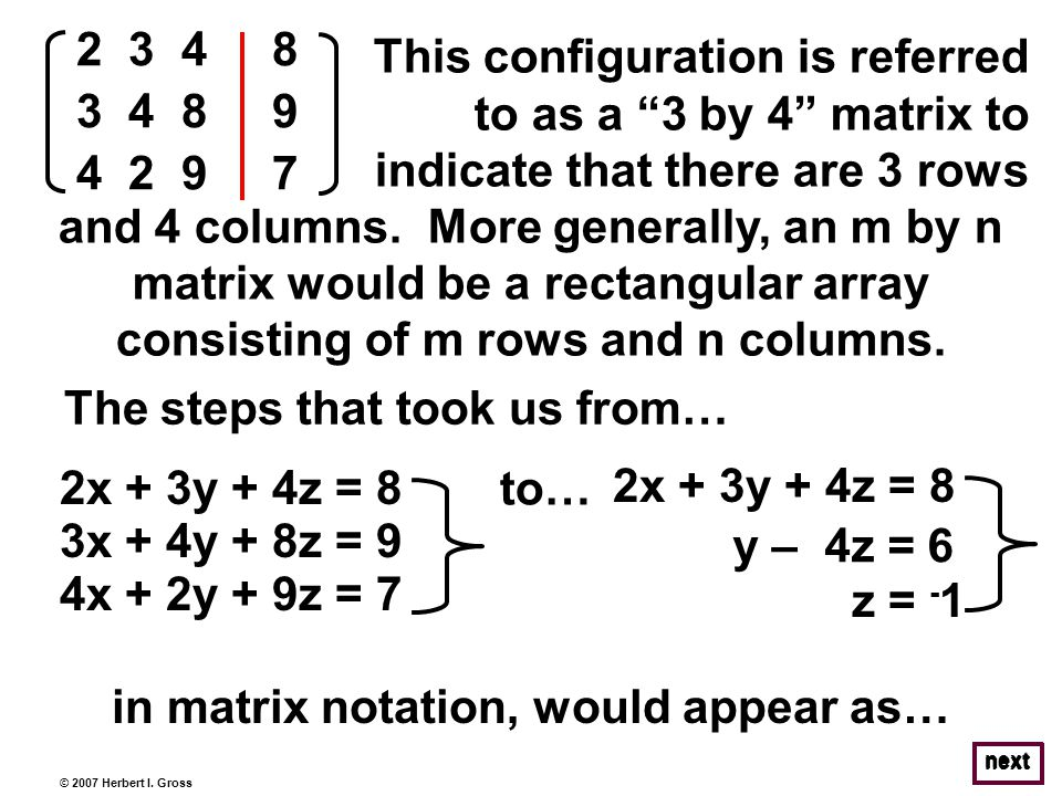 © 2007 Herbert I. Gross This configuration is referred to as a 3 by 4 matrix to indicate that there are 3 rows and 4 columns. More generally, an m by