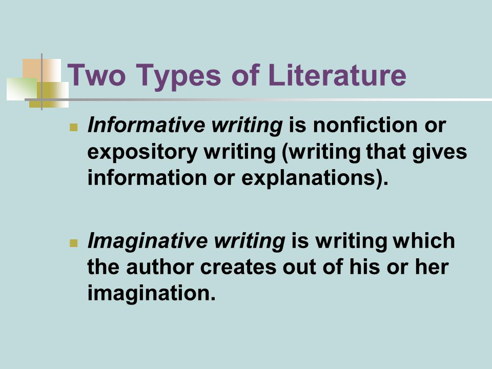 Two Types of Literature Informative writing is nonfiction or expository writing (writing that gives information or explanations).