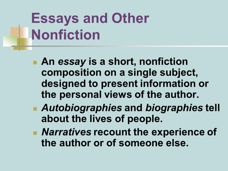 Essays and Other Nonfiction An essay is a short, nonfiction composition on a single subject, designed to present information or the personal views of the author.