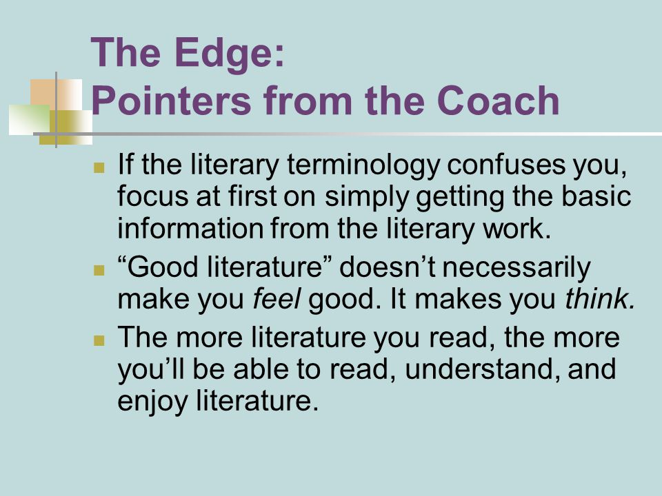 The Edge: Pointers from the Coach If the literary terminology confuses you, focus at first on simply getting the basic information from the literary work.