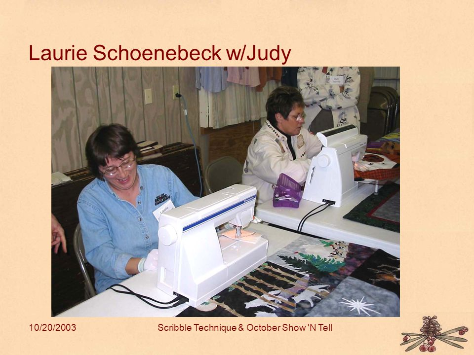 10/20/2003Scribble Technique & October Show N Tell Laurie Schoenebeck w/Judy