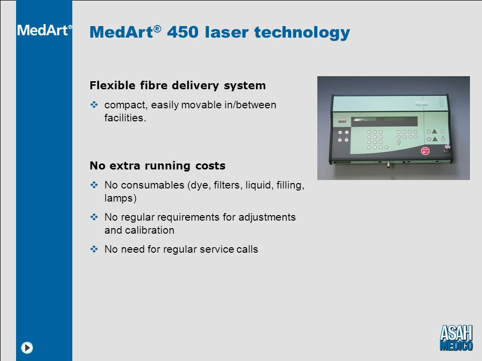 MedArt ® 450 laser technology Flexible fibre delivery system compact, easily movable in/between facilities.