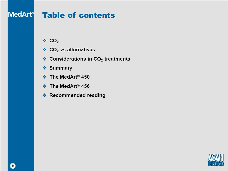 Table of contents CO 2 CO 2 vs alternatives Considerations in CO 2 treatments Summary The MedArt ® 450 The MedArt ® 456 Recommended reading