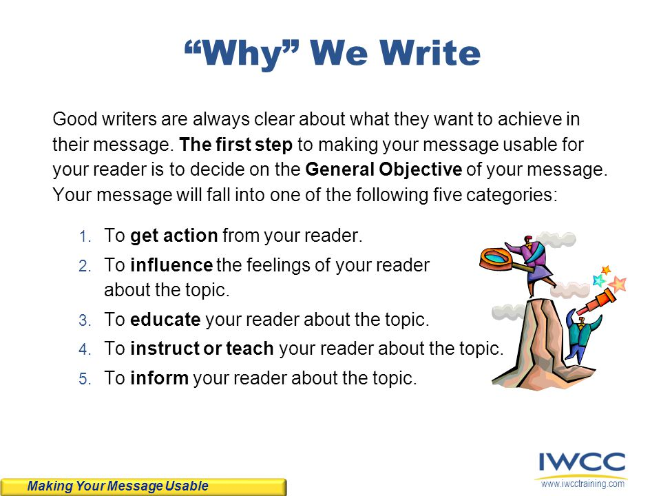 www.iwcctraining.com Why We Write After you have identified your General Objective, you will need to clarify your Specific Objective.