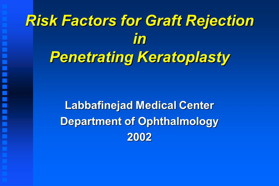 Risk Factors for Graft Rejection in Penetrating Keratoplasty Labbafinejad Medical Center Department of Ophthalmology 2002