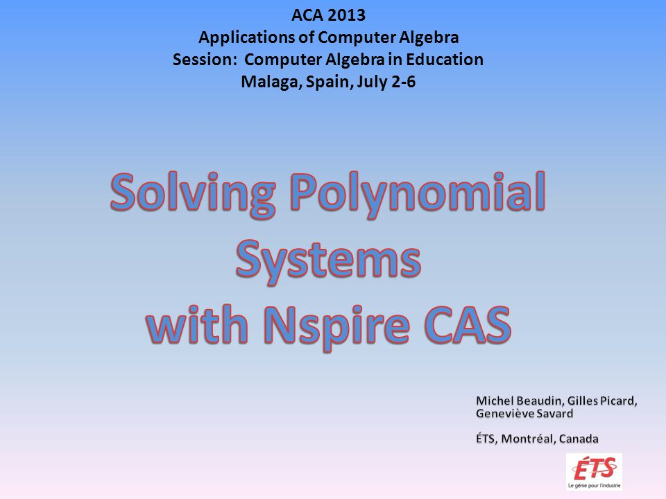 ACA 2013 Applications of Computer Algebra Session: Computer Algebra in Education Malaga, Spain, July 2-6