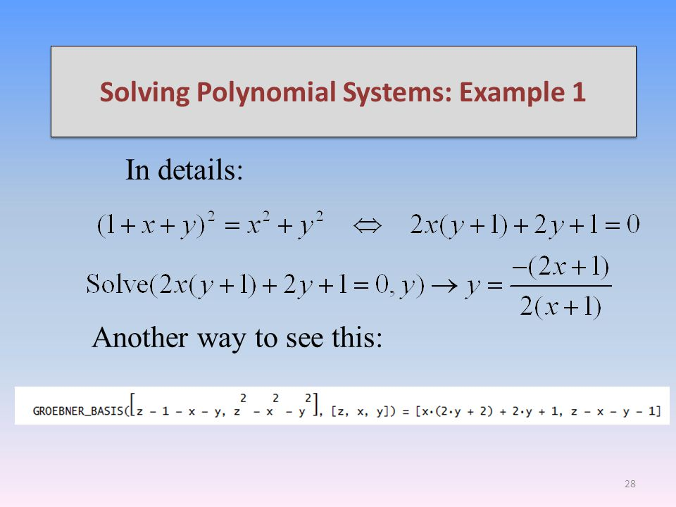 Solving Polynomial Systems: Example 1 In details: Another way to see this: 28