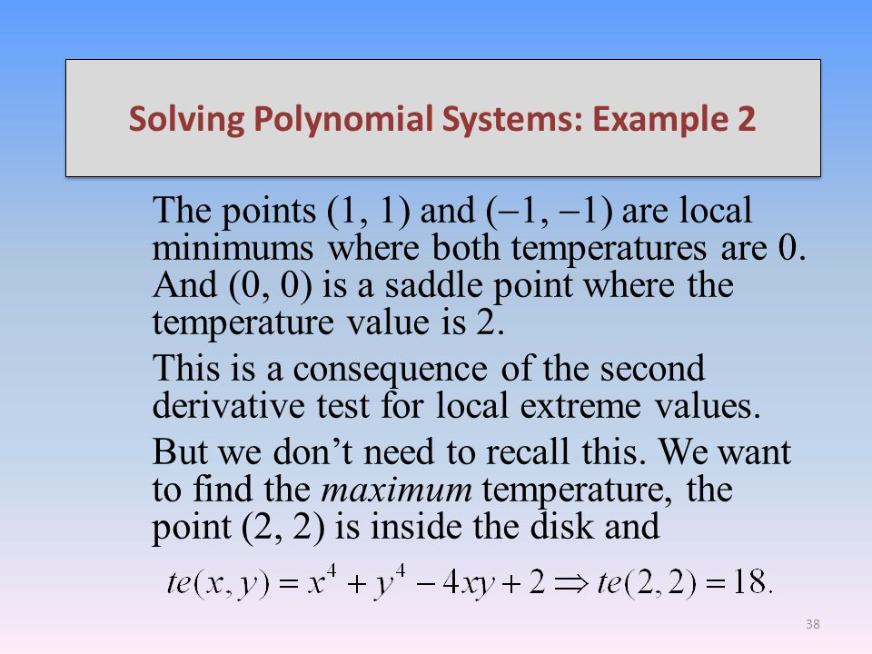 Solving Polynomial Systems: Example 2 The points (1, 1) and ( 1, 1) are local minimums where both temperatures are 0.