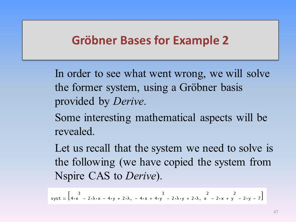 Gröbner Bases for Example 2 In order to see what went wrong, we will solve the former system, using a Gröbner basis provided by Derive.