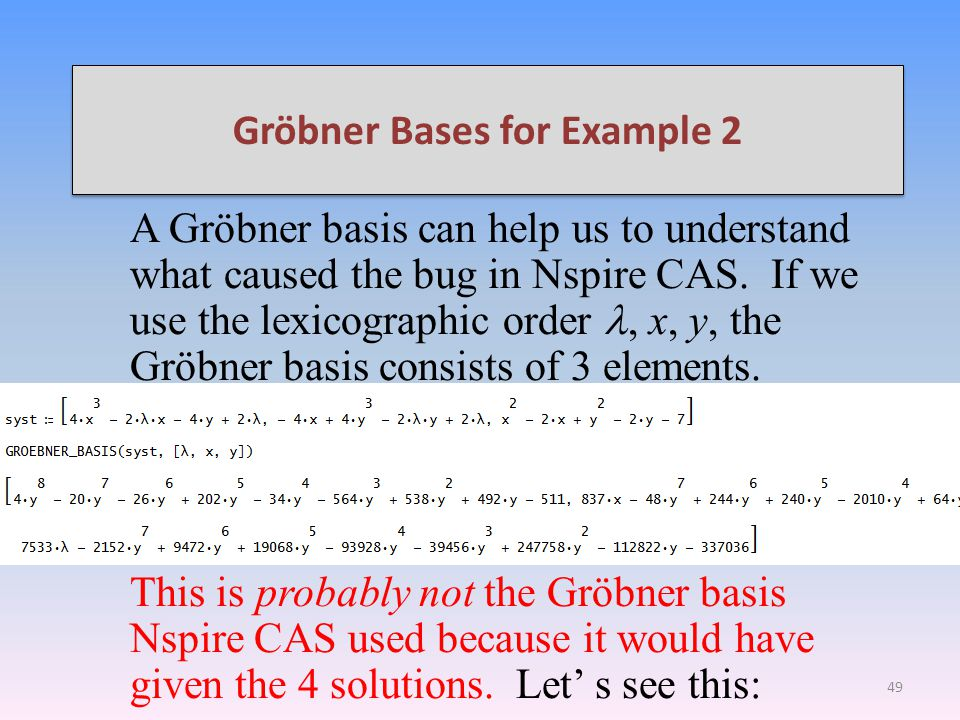 Gröbner Bases for Example 2 A Gröbner basis can help us to understand what caused the bug in Nspire CAS.
