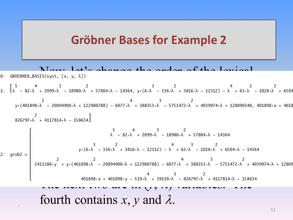 Gröbner Bases for Example 2 Now, lets change the order of the lexical elimination method of Gröbner basis. Lets use the order x, y,. In this case, the