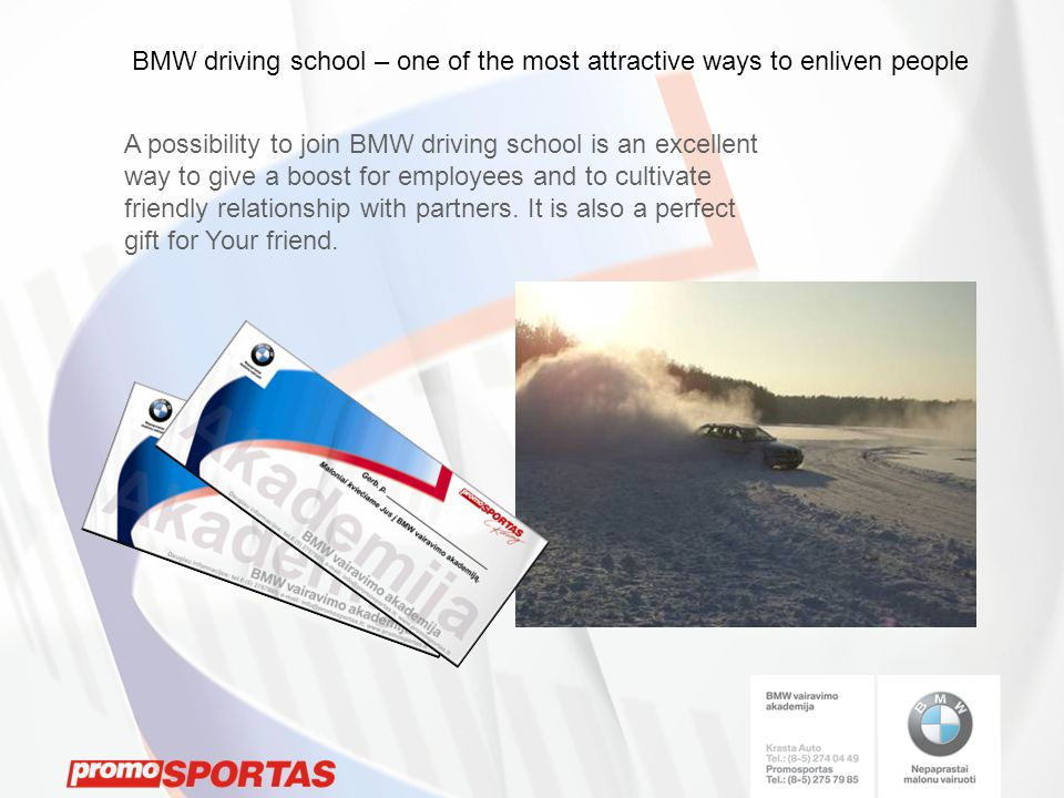 A possibility to join BMW driving school is an excellent way to give a boost for employees and to cultivate friendly relationship with partners.