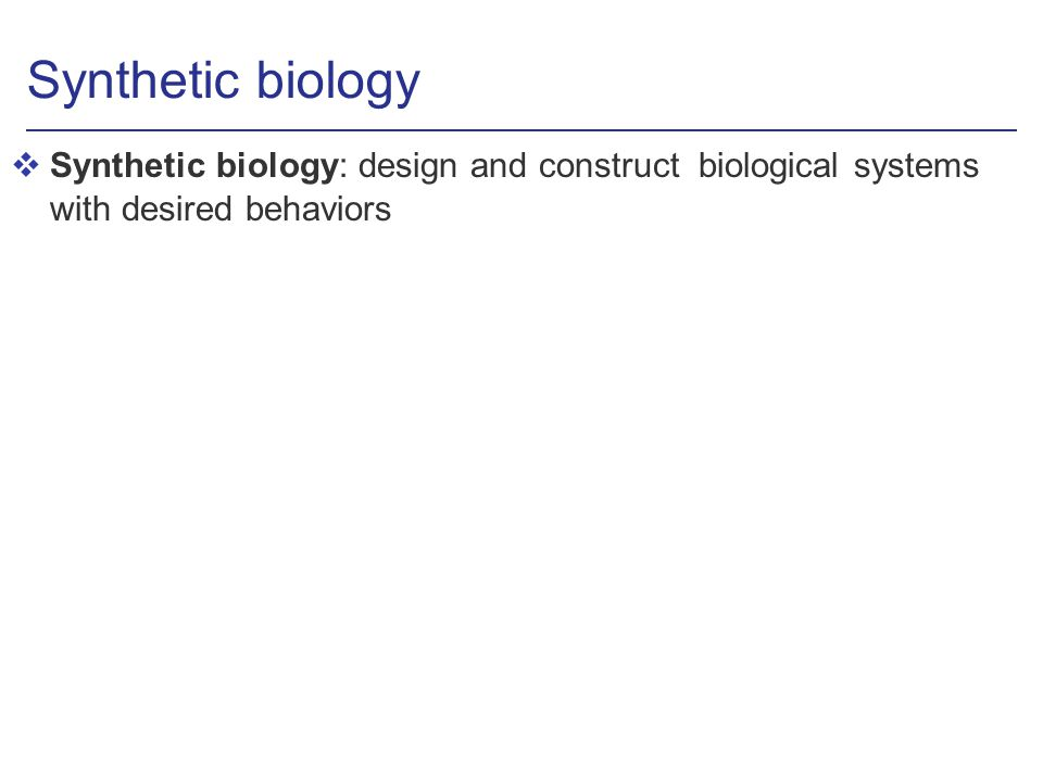 Synthetic biology vSynthetic biology: design and construct biological systems with desired behaviors banana-smelling bacteria