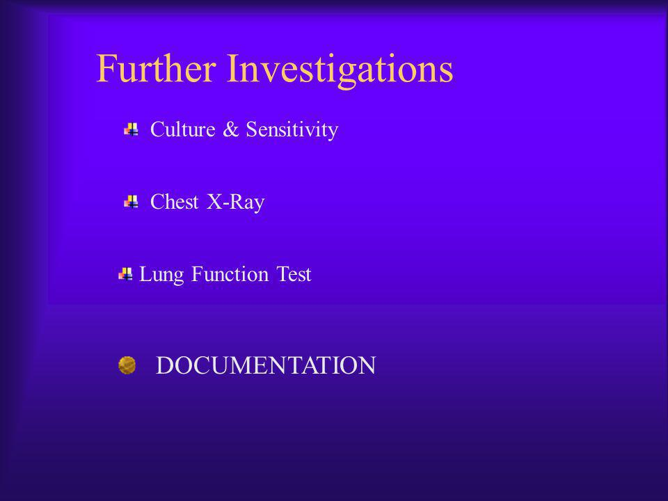 Further Investigations Chest X-Ray Lung Function Test Culture & Sensitivity DOCUMENTATION