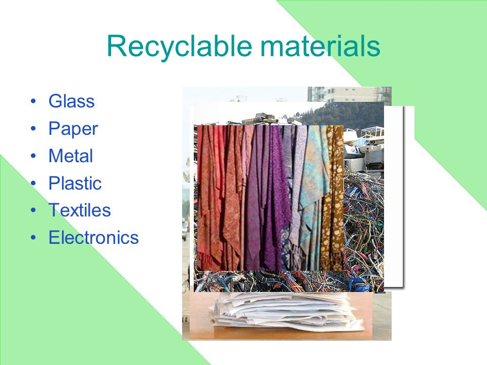 Recyclable materials Glass Paper Metal Plastic Textiles Electronics