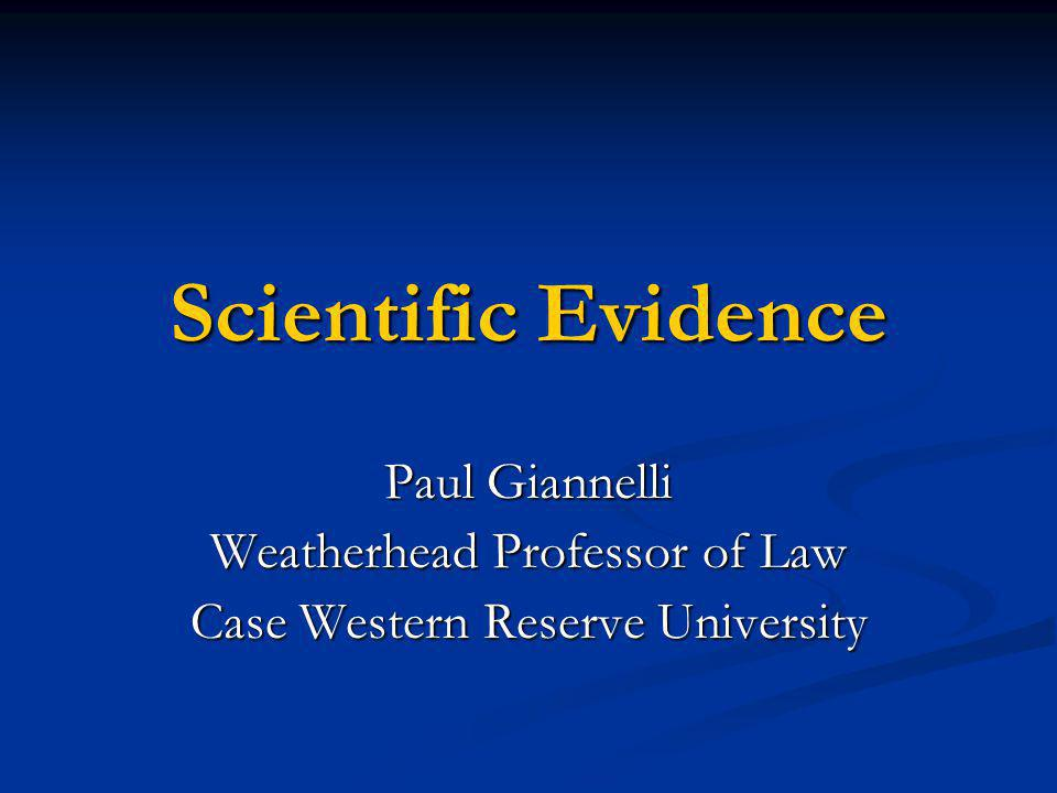 Scientific Evidence Paul Giannelli Weatherhead Professor of Law Case Western Reserve University