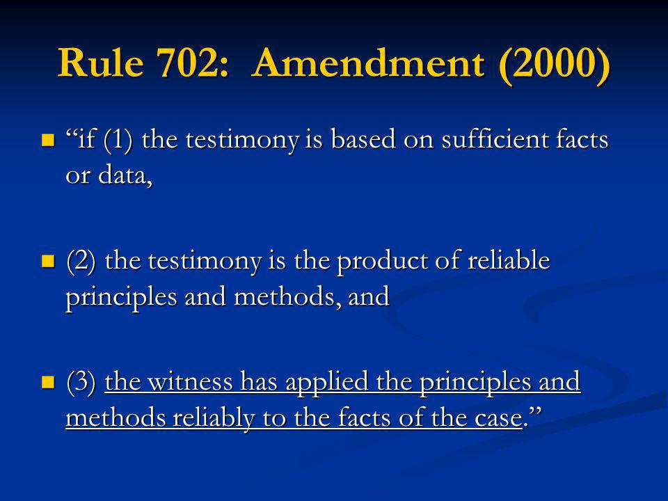Rule 702: Amendment (2000) if (1) the testimony is based on sufficient facts or data, if (1) the testimony is based on sufficient facts or data, (2) t