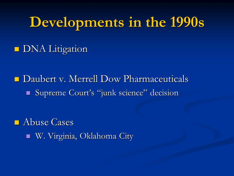 Developments in the 1990s DNA Litigation DNA Litigation Daubert v. Merrell Dow Pharmaceuticals Daubert v. Merrell Dow Pharmaceuticals Supreme Courts j