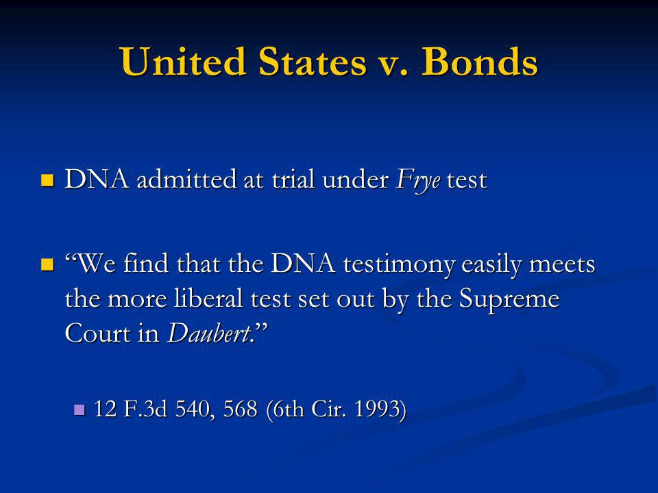 United States v. Bonds DNA admitted at trial under Frye test DNA admitted at trial under Frye test We find that the DNA testimony easily meets the mor